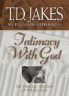 Intimacy with God: The Spiritual Worship of the Believer - T.D. Jakes