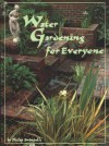 Water Gardening For Everyone - Phillip Swindell, Philip Swindells