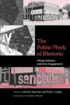 The Public Work of Rhetoric: Citizen-Scholars and Civil Engagement - John M Ackerman, David J Coogan, Gerard A. Hauser