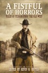 A Fistful of Horrors: Tales of Terror from the Old West - A.R. Aston, Kevin G. Bufton