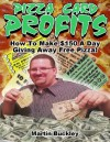 Pizza Card Profits: How To Make $150 A Day Giving Away Free Pizza - Martin Buckley