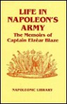 Life in Napoleon's Army: The Memoirs of Captain Elzear Blaze - Elzear Blaze, Philip J. Haythornthwaite