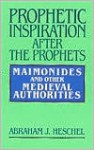 Prophetic Inspiration after the Prophets - Abraham Joshua Heschel, Morris Faierstein