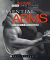 Essential Arms: An Intense 6-Week Program - Kurt Brungardt, Lou Schuler