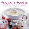 Fabulous Fondue: For Everyday and Special Occasions - Becky Johnson
