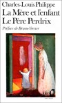 La Mère et l'enfant - Le Père Perdrix - Charles-Louis Philippe, Bruno Vercier