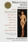 Wrestling With Angels: What Genesis Teaches Us About Our Spiritual Identity, Sexuality and Personal Relationships - Naomi Harris Rosenblatt, Joshua Horwitz