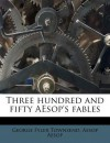 Three Hundred and Fifty Aesop's Fables - George Fyler Townsend, Aesop