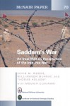Saddam's War: An Iraqi Military Perspective of the Iran-Iraq War: An Iraqi Mililtary Perspective of the Iran-Iraq War - Kevin Woods, Williamson Murray, Thomas Holaday, Mounir Elkhamri, National Defense University (U.S.)