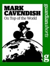 Mark Cavendish: On top of the world (Guardian Shorts) - The Guardian, William Fotheringham