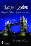 Haunted London: English Ghosts, Legends, and Lore - E. Ashley Rooney