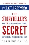The Storyteller's Secret: From TED Speakers to Business Legends, Why Some Ideas Catch On and Others Don't - Carmine Gallo