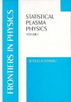 Statistical Plasma Physics, Volume I: Basic Principles - Setsuo Ichimaru