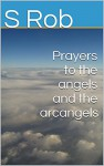 Prayers to the angels and the archangels - S Rob