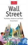 Wall Street: The Markets, Mechanisms and Players - Richard Roberts