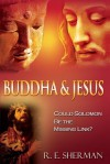 Buddha and Jesus: Could Solomon Be the Missing Link? - R. E. Sherman