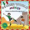 Soccer World: Mexico: Explore the World Through Soccer - Ethan Zohn, David Rosenberg, Shawn Braley