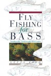 Fly Fishing for Bass: Smallmouth, Largemouth, and Exotics - Lefty Kreh