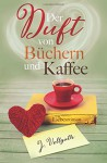 Der Duft von Büchern und Kaffee: Liebesroman - J. Vellguth