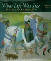 What Life Was Like In the Age of Chivalry: Medieval Europe, AD 800-1500 (What Life Was Like) - Neil Kagan
