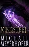 Kingsteel (The Dragonkin Trilogy Book 3) - Michael Meyerhofer