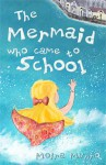The Mermaid Who Came to School - Moira Munro