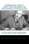 Sherman Kent And The Board Of National Estimates: Collected Essays - Sherman Kent, Donald P. Steury