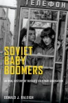 Soviet Baby Boomers: An Oral History of Russia's Cold War Generation (Oxford Oral History Series) - Donald J. Raleigh