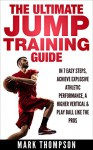 Jump Training: The Ultimate Jump Training Guide - 7 Easy Steps to an Explosive Increase In Your Vertical... (Basketball, Jump Training, Vertical, How to Jump Higher Book 1) - Mark Thompson, John Byrd