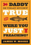 Daddy, Is That Story True, or Were You Just Preaching - James W. Moore