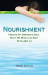 Nourishment: Feeding My Starving Soul When My Mind and Body Betrayed Me - Melissa Binstock
