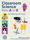 Classroom Science from A to Z - Mickey Sarquis