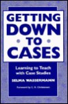 Getting Down to Cases: Learning to Teach With Case Studies - Selma Wassermann, C. A. Christensen