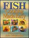 Fish Cooking Made Easy - John Schumacher