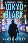 Tokyo Black: A Thomas Caine Thriller (The Thomas Caine Series Book 1) - Andrew Warren