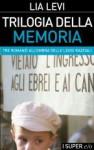 Trilogia della memoria: tre romanzi all'ombra delle leggi razziali - Lia Levi