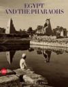 Egypt and the Pharaohs: In the Archives and Libraries of the Universit� degli Studi - Patrizia Piacentini, Zahi A. Hawass, Glauco Mantegari, Laura Marucchi, Patrizia Piacentini