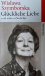 Glückliche Liebe und andere Gedichte (suhrkamp taschenbuch) - Wisława Szymborska, Adam Zagajewski, Renate Schmidgall, Karl Dedecius