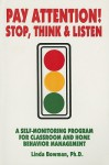 Pay Attention: Stop, Think & Listen: A Self-Monitoring Program for Classroom and Home Behavior Management - Linda Bowman