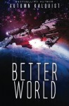 Better World: A Legacy Code Prequel (Fractured Era Series) (Volume 1) by Kalquist, Autumn(June 10, 2015) Paperback - Autumn Kalquist