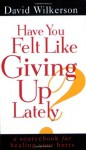 Have You Felt Like Giving Up Lately? - David Wilkerson