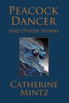 Peacock Dancer - Catherine Mintz