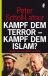 Kampf dem Terror - Kampf dem Islam? Chronik eines unbegrenzten Krieges. - Peter Scholl-Latour