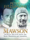 Mawson: And the Ice Men of the Heroic Age: Scott, Shackleton and Amundsen - Peter FitzSimons