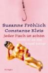 Jeder Fisch Ist Schön Wenn Er An Der Angel Hängt - Susanne Fröhlich, Constanze Kleis