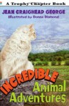 Incredible Animal Adventures - Jean Craighead George, Donna Diamond