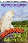 Incredible Animal Adventures - Jean Craighead George, Donna Diamond