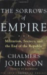 The Sorrows of Empire: Militarism, Secrecy, and the End of the Republic - Chalmers Johnson, James Carroll