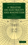 A Treatise On Electricity And Magnetism (Cambridge Library Collection Physical Sciences) (Volume 1) - James Clerk Maxwell