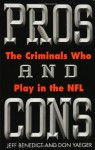 Pros and Cons: The Criminals Who Play in the NFL - Jeff Benedict, Don Yaeger